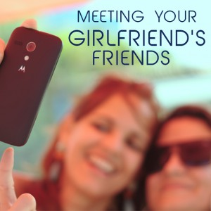 dying to meet your girlfriends friend